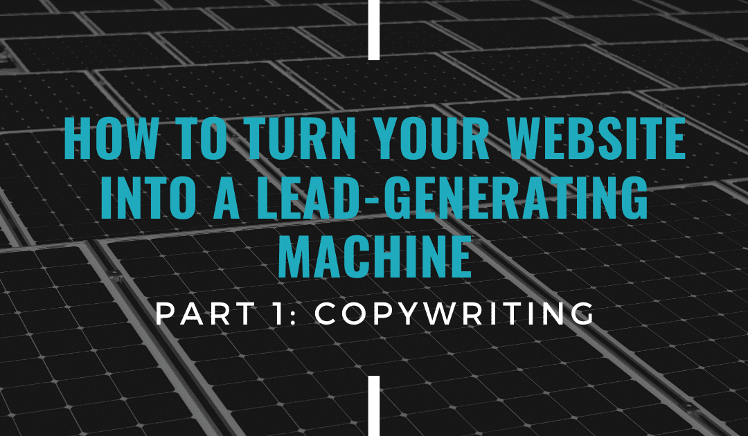 How to Make Your Website a Lead-Generating Machine (Part 1: Copywriting)