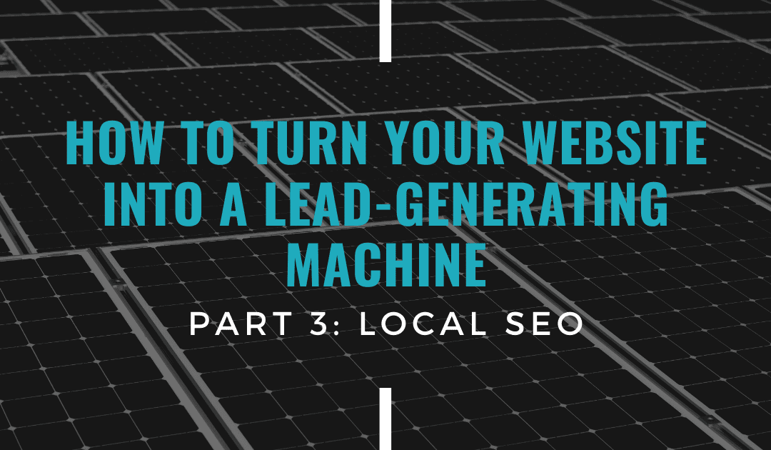 How To Make Your Website A Lead-Generating Machine (Part 3: Local SEO)